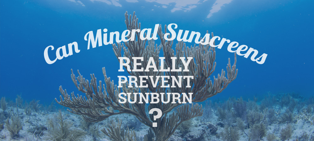 Can Mineral Sunscreens Really Prevent Sunburn?