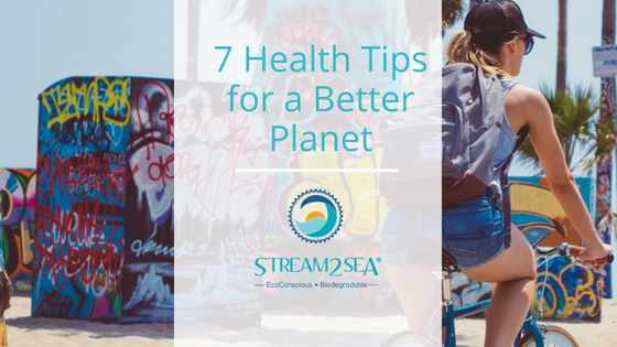 7 Health Tips for a Better Planet